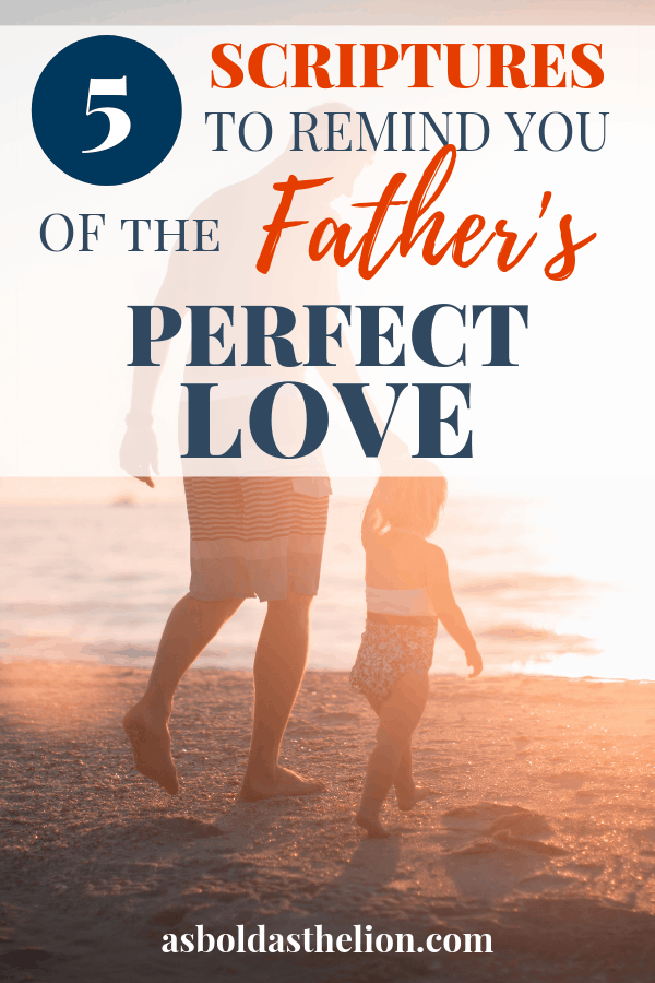 5 Scriptures to remind you of the Father's Perfect Love