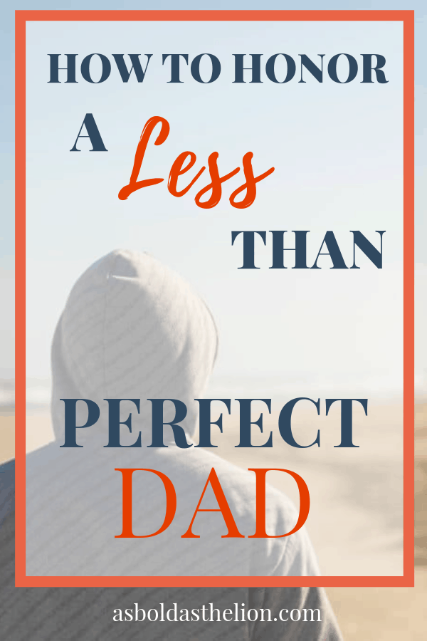 how to honor a less than perfect dad