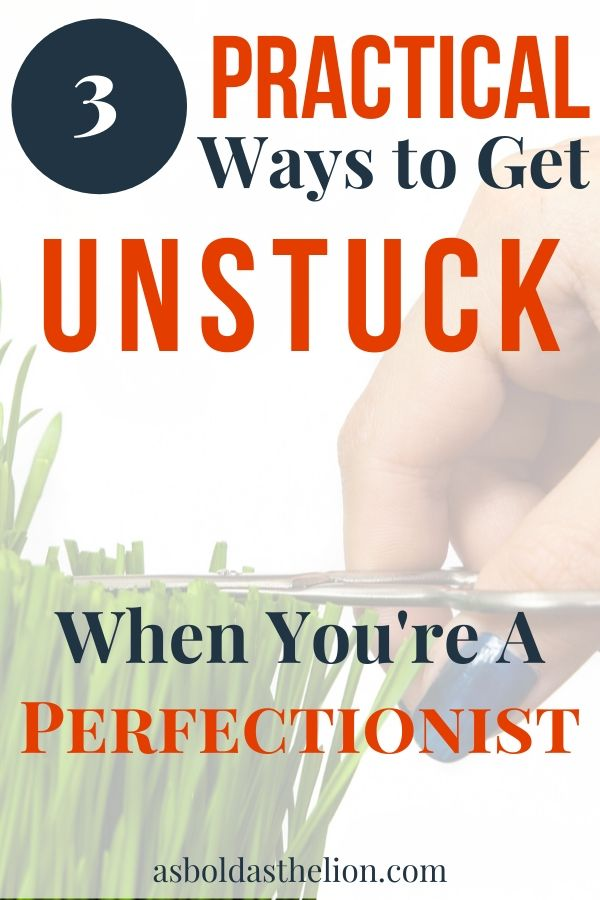 3 practical ways get unstuck when you're a perfectionist